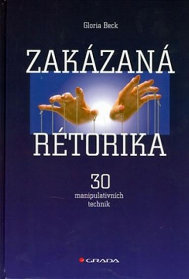 Zakázaná rétorika - 30 manipulativních technik - Gloria Beck