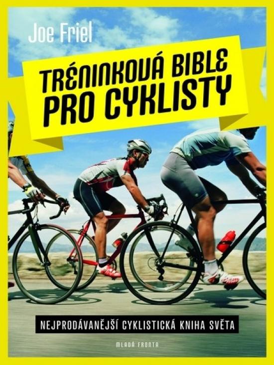 Tréninková bible pro cyklisty - Nejprodávánější cyklistická kniha světa - Joe Friel