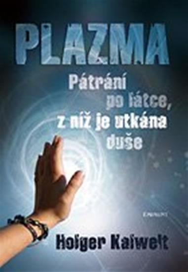Plazma - pátrání po látce, z níž je utkána duše - Holger Kalweit