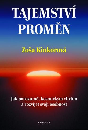 Tajemství proměn - Jak porozumět kosmickým vlivům a rozvíjet svoji osobnost - Zoša Kinkorová