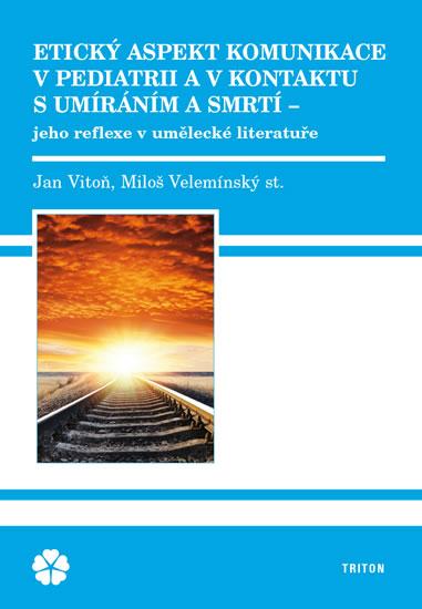 Etický aspekt komunikace v pediatrii a v kontaktu s umíráním a smrtí - Velemínský Miloš Vitoň Jan,