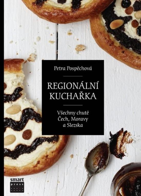 Regionální kuchařka aneb Všechny chutě Čech, Moravy a Slezska - Petra Pospěchová