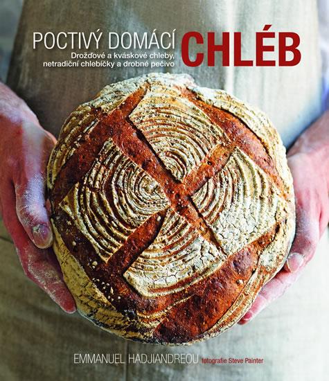 Poctivý domácí chléb - Drožďové a kváskové chleby, netradiční chlebíčky a drobné pečivo - Emmanuel Hadjiandreou