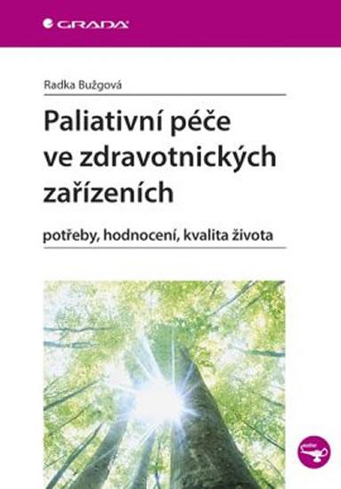 Paliativní péče ve zdravotnických zařízeních - potřeby, hodnocení, kvalita života - Radka Bužgová