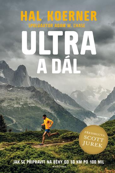 Ultra a dál - Jak se připravit na běhy od 50 km po 100 mil a dál - Scott, Hall Koerner, Jurek