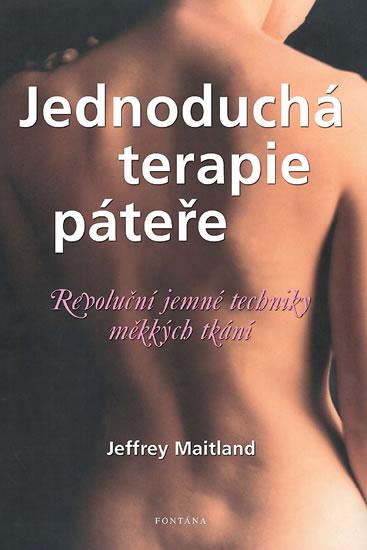 Jednoduchá terapie páteře - Revoluční jemné techniky měkkých tkání - Jeffrey Maitland