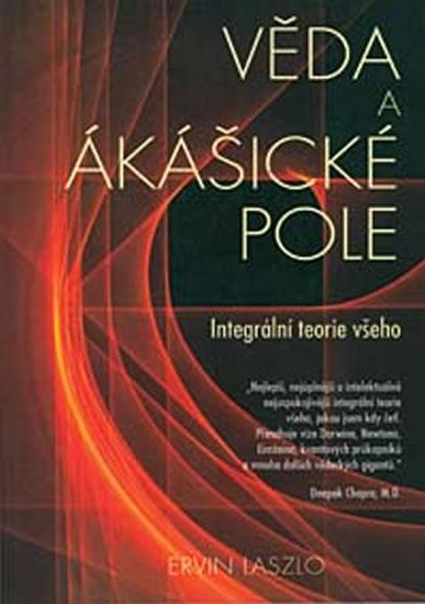 Věda a akášické pole: Integrální teorie všeho - Laszlo Ervin