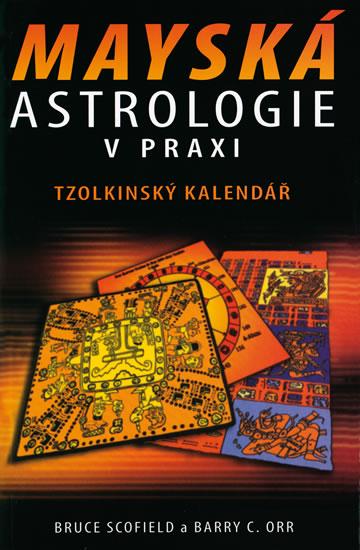 Mayská astrologie v praxi - Tzolkinský kalendář - Orr Barry C. Scofield Bruce,