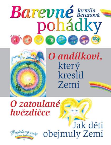 Barevné pohádky - O andílkovi, který kreslil Zemi / O zatoulané hvězdičce / Jak děti obejmuly Zemi - Jarmila Beranová