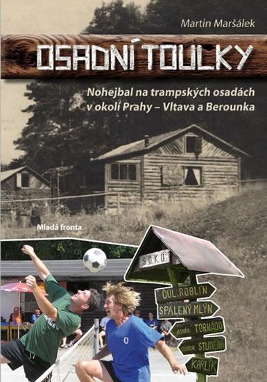 Osadní toulky - Nohejbal na trampských osadách v okolí Prahy - Martin Maršálek
