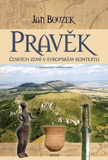 Pravěk českých zemí v evropském kontextu - 2. vydání - Jan Bouzek
