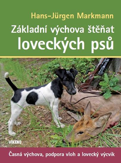 Základní výchova štěňat loveckých psů - Časná výchova, podpora vloh a lovecký výcvik - Hans-Jürgen Markmann