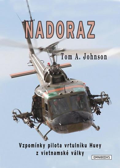 Nadoraz - Vzpomínky pilota vrtulníku Huey z vietnamské války - Tom A. Johnson