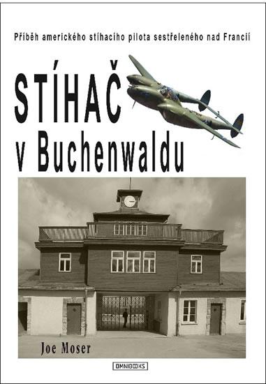 Stíhač v Buchenwaldu - Příběh amerického stíhacího pilota sestřeleného nad Francií - Joseph Moser