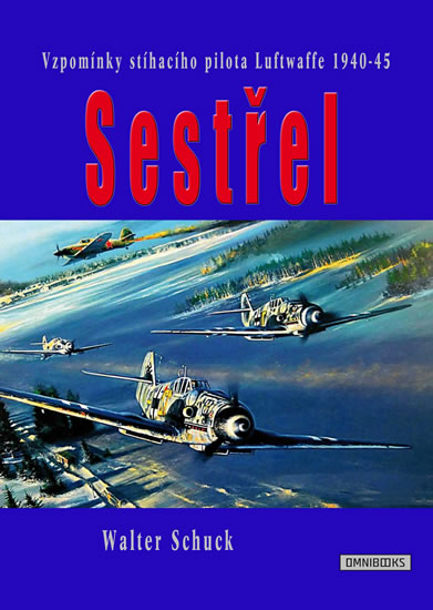 Sestřel - Vzpomínky stíhacího pilota Luftwaffe 1940-45 - Walter Schuck
