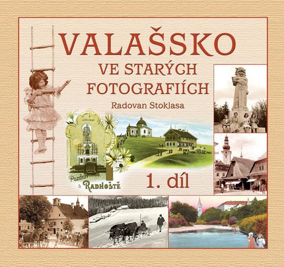 Valašsko ve starých fotografiích 1. díl - Radovan Stoklasa