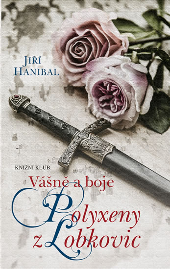 Vášně a boje Polyxeny z Lobkovic - Jiří Hanibal