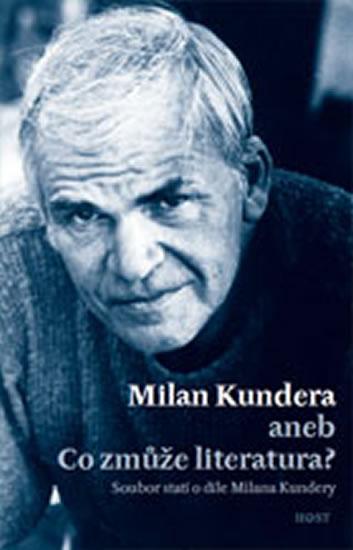 Milan Kundera - Co zmůže literatura - Bohumil Fořt