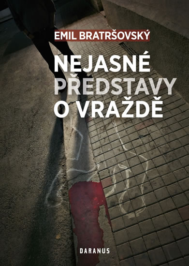 Nejasné představy o vraždě - Emil Bratršovský
