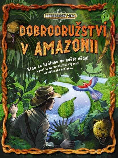 Dobrodružství v Amazonii - Dobrodružná věda - Dan Green