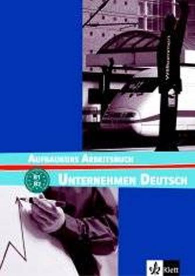 Unternehmen Deutsch Aufbaukurs - Pracovní sešit - N. Becker, W. Braunert