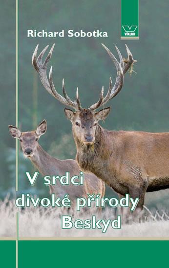 V srdci divoké přírody Beskyd - Richard Sobotka
