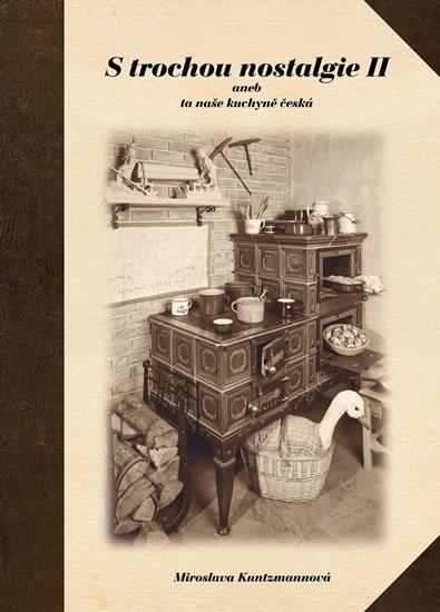 S trochou nostalgie II aneb ta naše kuchyně česká - Miroslava Kuntzmannová