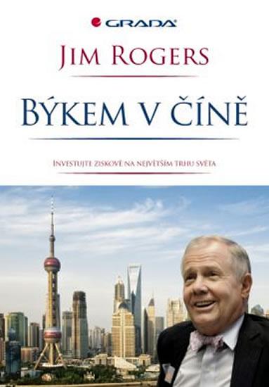 Býkem v Číně - Investujte se ziskem na největším trhu světa - Jim Rogers