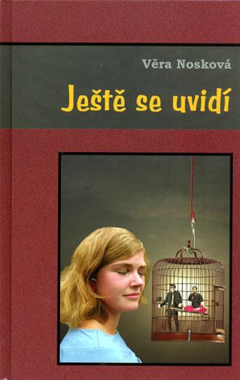 Ještě se uvidí - Tři příběhy o dvou mužích a jedné krásce - Věra Nosková