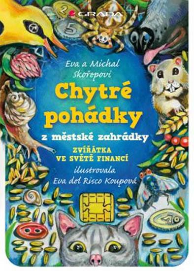 Chytré pohádky z městské zahrádky - Zvířátka ve světě financí - Eva a Michal Skořepovi