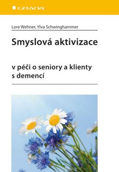 Smyslová aktivizace v péči o seniory a klienty s demencí - Schwinghammer Ylva Wehner Lore,