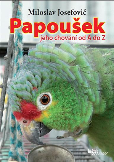 Papoušek – jeho chování od A do Z - Miloslav Josefovič