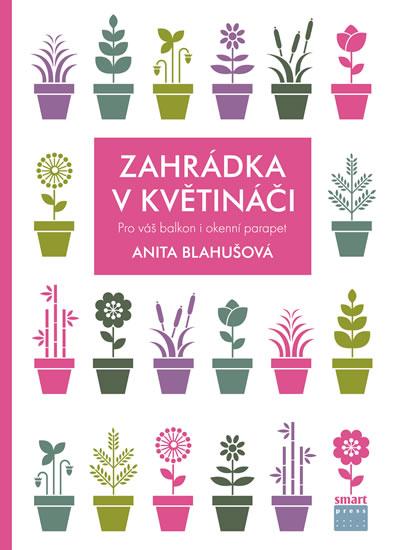 Zahrádka v květináči pro váš balkon i okenní parapet - Anita Blahušová