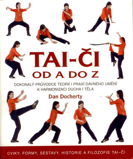 Tai-či od A do Z - Dokonalý průvodce teorií i praxí dávného umění k harmonizaci ducha i těla - Dan Docherty