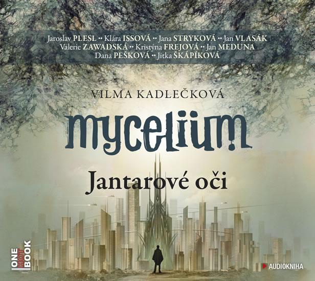 Mycelium I - Jantarové oči - 2CDmp3 (čte J. Plesl, J. Stryková, K. Issová, J. Vlasák, V. Zawadská, J. Meduna, D. Pešková a další) - Vilma Kadlečková