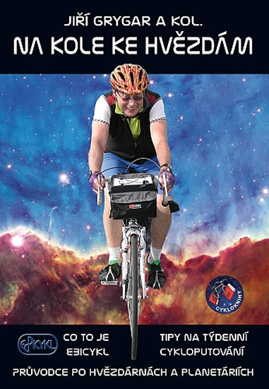 Na kole ke hvězdám - Co to je Ebicykl + Tipy na týdenní cykloputování + Průvodce po hvězdárnách a planetáriích - Jiří Grygar