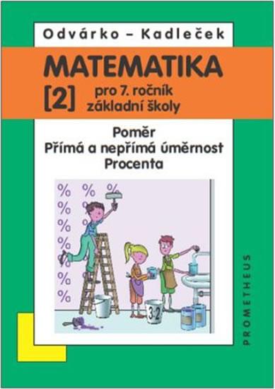 Matematika pro 7. roč. ZŠ - 2.díl (Poměr; přímá a nepřímá úměrnost...) - 3. vydání - Oldřich Odvárko, Jiří Kadleček