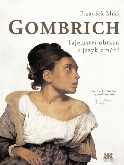 Gombrich - Tajemství obrazu a jazyk umění - 3.vydání - František Mikš