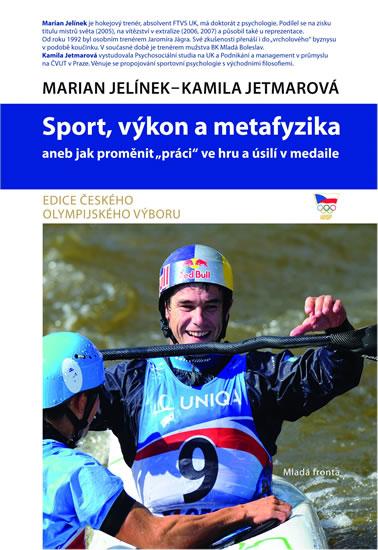 """Sport, výkon a metafyzika aneb jak proměnit """"práci"""" ve hru a úsilí v medaile - Kamila, Marian Jelínek, Jetmarová"""