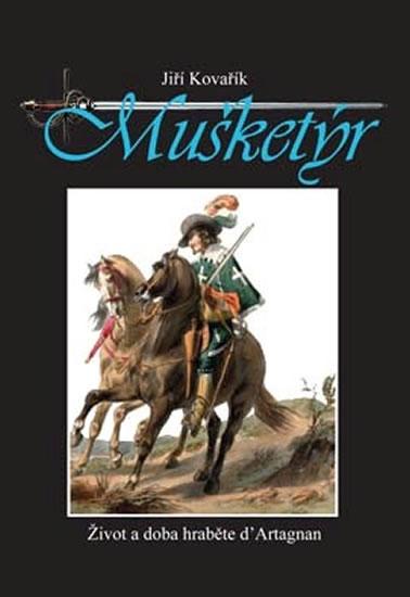 Mušketýr - Život a doba hraběte d´ Artagnan - Jiří Kovařík