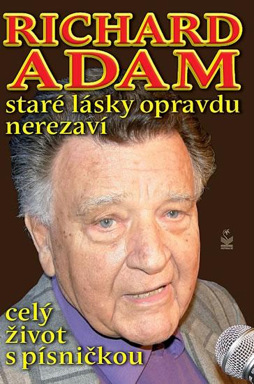 Richard Adam staré lásky opravdu nerezaví - celý život s písničkou - Adam Richard
