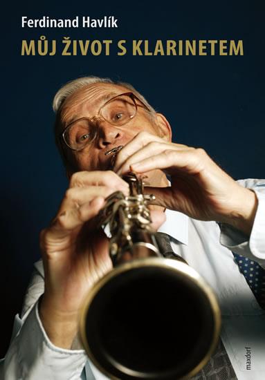 Můj život s klarinetem - Vzpomínky legendárního kapelníka divadla Semafor - Ferdinand Havlík