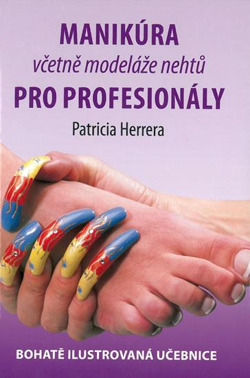 Manikúra včetně modeláže nehtů pro profesionály - Bohatě ilustrovaná učebnice - Patricia Herrera