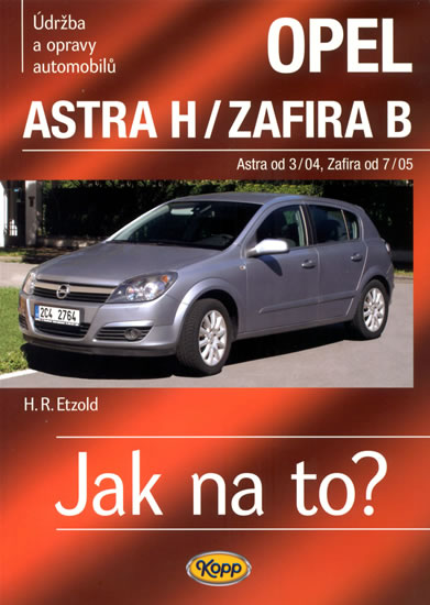 Opel Astra H od 3/04 / Zafira B od 7/05 - Jak na to? - 99. - Hans-Rudiger Dr. Etzold