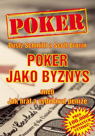 Poker jako byznys aneb jak hrát a vydělávat peníze - Dusty Schmidt,Scott Brown
