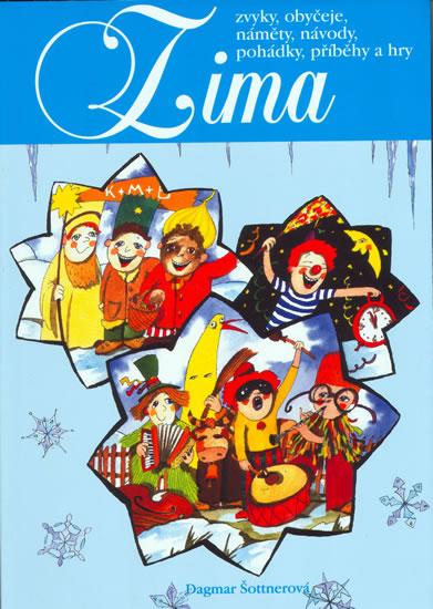 Zima - zvyky, obyčeje,náměty,návody,pohádky,příběhy a hry - Dagmar Šottnerová