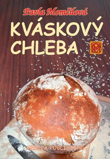 Kváskový chleba - Kváskomanie v Čechách a na Moravě - Pavla Momčilová