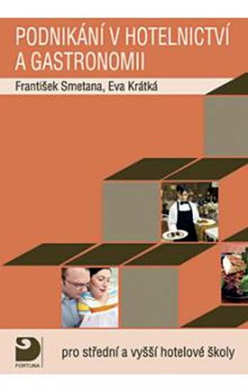 Podnikání v hotelnictví a gastronomii -- Pro střední a vyšší hotelové školy - František Smetana,Krátká Eva