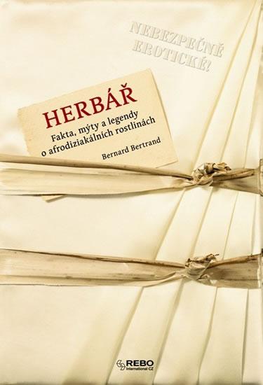 Herbář - Fakta, mýty a legendy o afrodiziakálních rostlinách - Bernard Bertrand