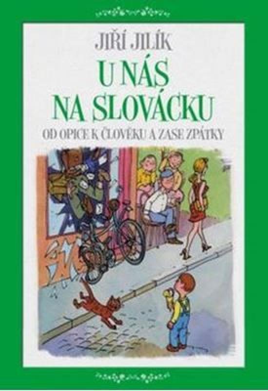 U nás na Slovácku - Od opice k člověku a zase zpátky - Jiří Jilík